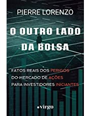 O Outro Lado da Bolsa: Fatos Reais dos Perigos do Mercado de Ações para Investidores Iniciantes (Edição Econômica)