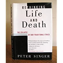 Rethinking Life & Death: The Collapse of Our Traditional Ethics
