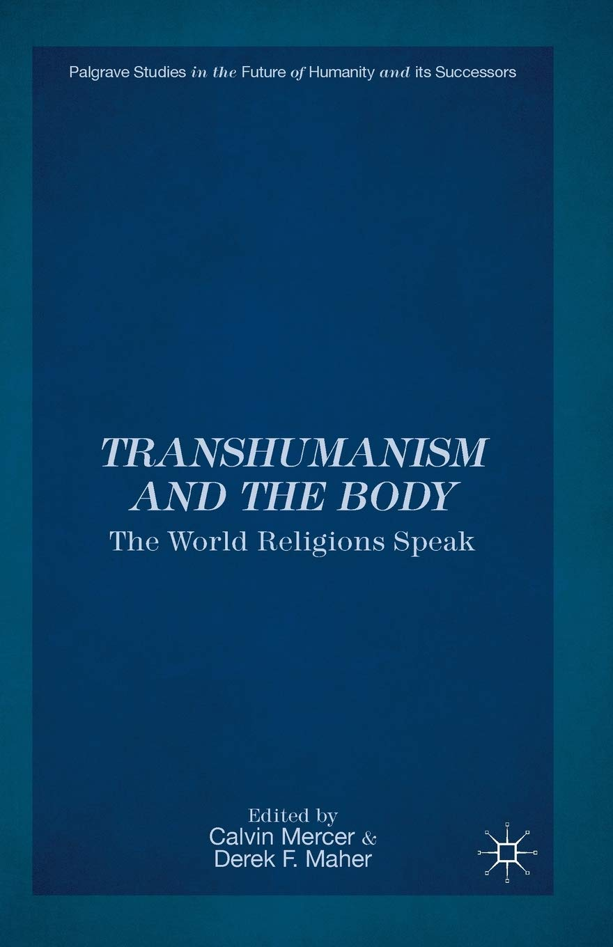 Transhumanism and the Body: The World Religions Speak ...