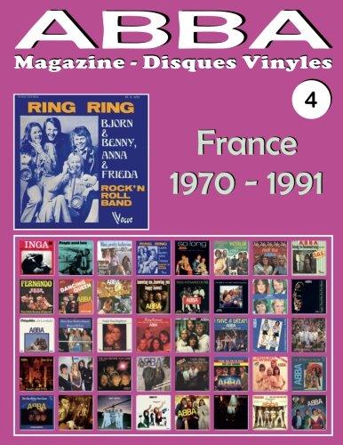 Download ABBA - Magazine Disques Vinyles Nº 4 - France (1970 - 1991): Discographie éditée par Vogue, Melba, Polydor, SAVA... - Guide couleur. (Volume 4) (French Edition) pdf epub