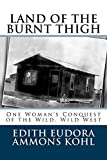 img - for LAND OF THE BURNT THIGH (ANNOTATED): One Woman's Conquest of the Wild, Wild West (Conquering the Wild West - Edith Kohl's Trilogy Book 1) book / textbook / text book