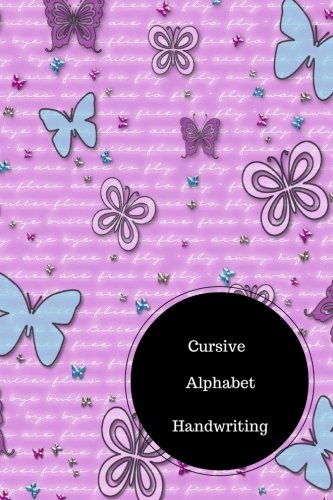 Cursive Alphabet Book: Cursive Handwriting Exercises. Handy 6 in by 9 in Notebook Journal . A B C in Uppercase &  Lower Case. Dotted, With Arrows And Plain