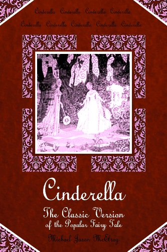 Cinderella (The Classic Version of the Popular Fairy Tale)