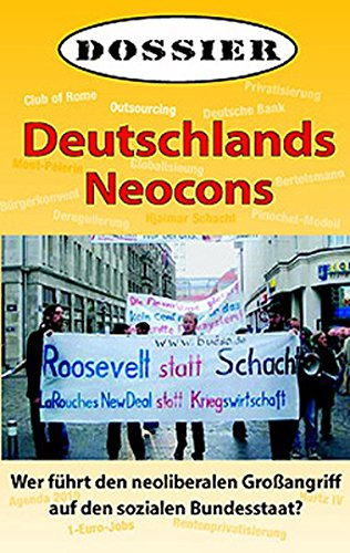 Deutschlands Neocons, ein Dossier: Wer führt den neoliberalen Angriff auf den sozialen Bundesstaat?