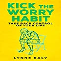 Kick the Worry Habit: Take Back Control of Your Life Audiobook by Lynne Daly Narrated by Lori L. Parker