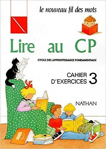 Lire Au Cp Cahier Exercices 3 Cp 3 Fil Des Mots French Edition Debayle Jocelyne Giribone Claude Rollant Charles Touyarot Miette Vitali Daniele 9782091573342 Amazon Com Books