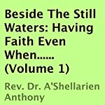 Beside the Still Waters: Having Faith Even When, Book 1 | A'Shellarien Anthony