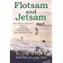 Flotsam and Jetsam: The Collected Adventures, Opinions, and Wisdom from a Life Spent Messing About in Boats