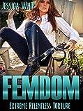 Femdom: Extreme Relentless Torture (Femdom, Femdom Erotica, BDSM, BDSM Erotica Book 3)