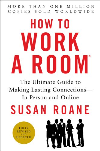 How to Work a Room, 25th Anniversary Edition: The Ultimate Guide to Making Lasting Connections--In Person and Online cover