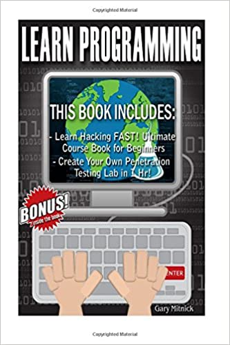 Learn Programming: 2 Manuscripts - Ethical Hacking for Beginners: Learn Hacking FAST! + Create Your Own Penetration Testing Lab in 1 Hr!