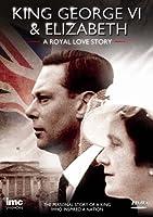 King George VI And Elizabeth - A Royal Love Story