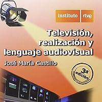 TELEVISION, REALIZACIÓN Y LENGUAJE AUDIOVISUAL, 3ª EDICIÓN