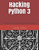 Hacking Python 3: A Guide to Scanning, Networking, Information Gathering