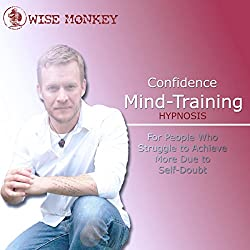 Confidence Mind-Training Hypnosis: For People Who Struggle to Achieve More Due to Self-Doubt