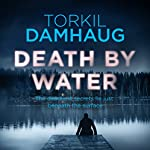 Death By Water: Oslo Crime Files, Book 2 | Torkil Damhaug,Robert Ferguson - translator