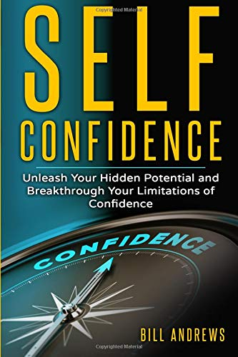 Download Self Confidence: Unleash Your Hidden Potential and Breakthrough Your Limitations of Confidence (Self Confidence Books, Self Esteem, Building Self Confidence) ebook