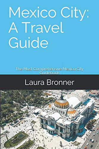 Mexico City: A Travel Guide: The Most Comprehensive Mexico City Guidebook Out There by Independently published