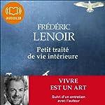 Petit traité de vie intérieure: Vivre est un art | Frédéric Lenoir