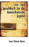 Lese- und Sprachbuch Fur Die Aamerikanische Jugend, Louis Richard Klemm, 0559228074