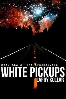 White Pickups (The Truckalypse Book 1) (English Edition) de [Kollar, Larry]