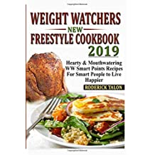 Weight Watchers  New Freestyle  Cookbook 2019: Hearty & Mouthwatering  WW Smart Points Recipes For Smart People to Live Happier