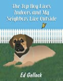 The Top Dog Lives Indoors and My Neighbors Live Outside, Ed Gellock, 1630005118