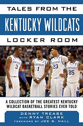 History Kentucky Basketball Wildcats - Tales from the Kentucky Wildcats Locker Room: A Collection of the Greatest Wildcat Stories Ever Told (Tales from the Team)