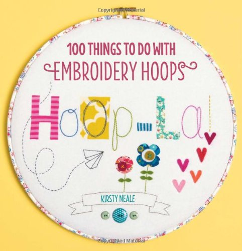 Hoop La!: 100 Things To Do with Embroidery - Hoop Art
