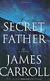 Secret Father: A Novel (Carroll, James)