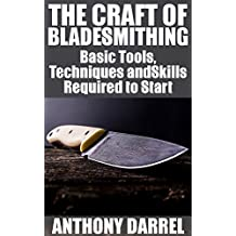 The Craft of Bladesmithing: Basic Tools, Techniques and Skills Required to Start