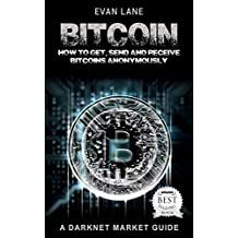 Bitcoin: How to Get, Send and Receive Bitcoins Anonymously (Tor, Python Programming, Hacking, Blockchain Book 1)