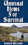 Unusual Items For Survival: The Top Unusual Everyday Items That You Can't Afford To Overlook For Survival or Disaster Preparedness