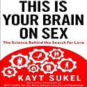 This is Your Brain on Sex: The Science Behind the Search for Love Audiobook by Kayt Sukel Narrated by Tamara Marston