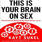This is Your Brain on Sex: The Science Behind the Search for Love | Kayt Sukel