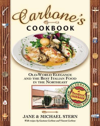 Carbone's Cookbook: Old-World Elegance and the Best Italian Food in the Northeast (Roadfood, - East North Center Shopping