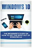 Windows 10 Sale price. You will save 66% with this offer. Please hurry up!  Beginner's Guide on How to Get the Most out of Windows 10 (2017 updated user guide, tips and tricks, user manual, user guide, Windows 10)  Do you use Windows 10? Lots of peop...