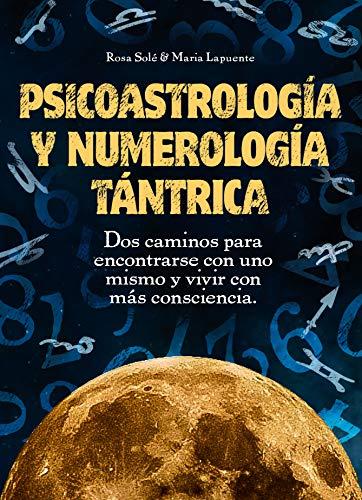 Psicoastrología y Numerología Tántrica: Dos caminos para encontrarse con uno mismo y vivir con más consciencia