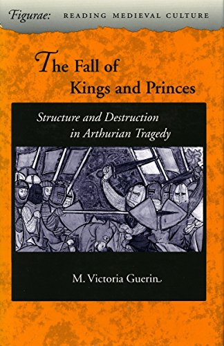 The Fall of Kings and Princes: Structure and Destruction in Arthurian Tragedy (Figurae: Reading Medieval Culture) by Brand: Stanford University Press
