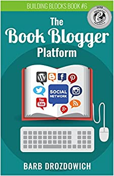 The Book Blogger Platform: The Ultimate Guide to Book Blogging by [Drozdowich, Barb]
