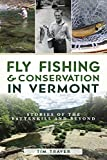 Fly Fishing and Conservation in Vermont: Stories of the Battenkill and Beyond (Natural History)