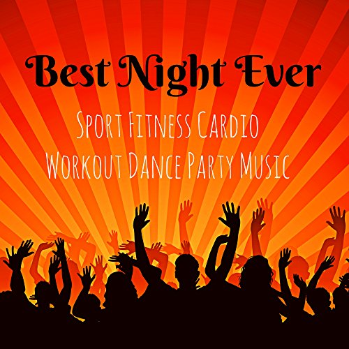 Best Night Ever - Sport Fitness Cardio Workout Dance Party Music with Dubstep Electro Techno Lounge House Sounds