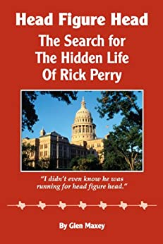 Head Figure Head: The Search for the Hidden Life of Rick Perry by [Maxey, Glen ]