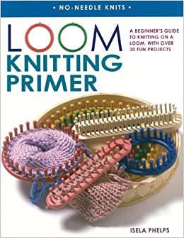 Loom Knitting Primer A Beginner S Guide To Knitting On A Loom With