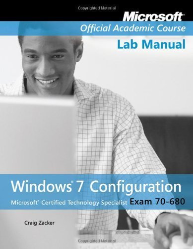 Exam 70-680 Windows 7 Configuration Lab Manual (Microsoft Official Academic Course Series) by Microsoft Official Academic Course (2013-02-06) (Exam 70 680 Windows 7 Configuration Lab Manual)