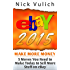 eBay 2015: 5 Moves You Need to Make Today to Sell More Stuff on eBay (EBay Selling Made Easy Book 13)