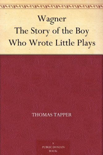 Wagner The Story of the Boy Who Wrote Little Plays by [Tapper, Thomas]