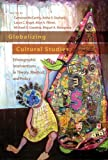 img - for Globalizing Cultural Studies: Ethnographic Interventions in Theory, Method, and Policy (Intersections in Communications and Culture) book / textbook / text book