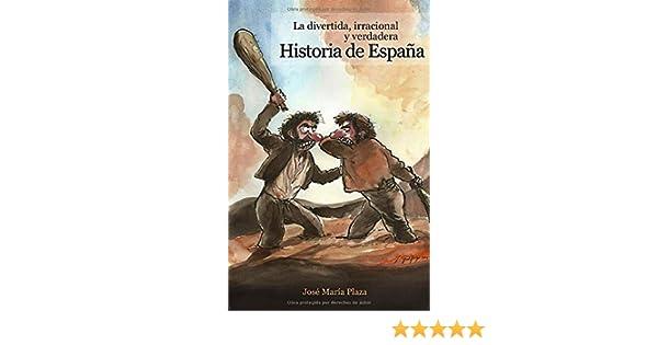 La divertida, irracional y verdadera Historia de España: Amazon.es: Plaza, José María, Gallego, José María: Libros