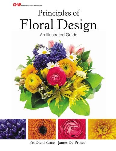 Principles of Floral Design: An Illustrated Guide by Goodheart-Willcox